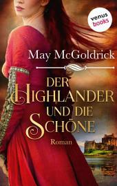 Der Highlander und die Schöne: Die Macphearson-Schottland-Saga -: Band 1