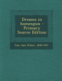 Dreams in Homespun - Primary Source Edition