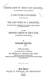 Making Light of Christ and Salvation: Too Oft the Issue of Gospel Invitations: A Call to the Unconverted to Turn and Live: The Last Work of a Believer ... of the Shedding Abroad of God's Love ...