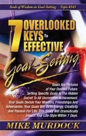 7 Overlooked Keys To Effective Goal Setting