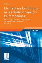 Elementare Einführung in die Wahrscheinlichkeitsrechnung: Mit 82 Beispielen und 73 Übungsaufgaben mit vollständigem Lösungsweg, Ausgabe 10