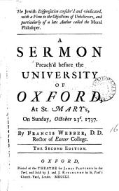 The Jewish Dispensation Consider'd and Vindicated: ... A Sermon Preach'd Before the University of Oxford, at St. Mary's, on Sunday, October 23d. 1737. By Francis Webber, ...
