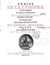 Traité de la lumière: où sont expliquées les causes de ce qui luy arrive dans la reflexion, & dans la refraction, et particulierement dans l'etrange refraction du cistal d'Islande
