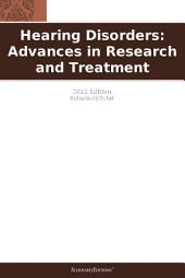 Hearing Disorders: Advances in Research and Treatment: 2011 Edition: ScholarlyBrief
