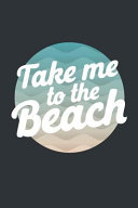 Take Me to the Beach: Lined Notebook Blank Journal for Beach Bums