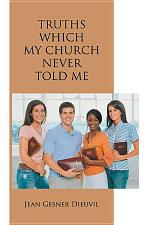 Truths Which My Church Never Told Me