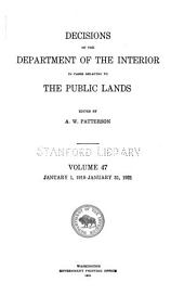 Decisions of the Department of the Interior in Cases Relating to the Public Lands: Volume 47