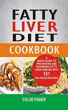 Fatty Liver Diet Cookbook  A Quick Guide To Preventing And     PDF