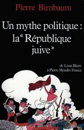 Un mythe politique : La «République juive»: De Léon Blum à Pierre Mendès France