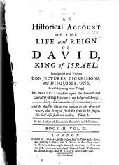 An Historical Account of the Life and Reign of David, King of Israel: Interspersed with Various Conjectures, Digressions and Disquisitions, in which ... Mr. Bayle's Criticisms Upon the Conduct and Character of that Prince, are Fully Considered, Volume 3
