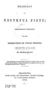 Examples of Youthful Piety: Principally Intended for the Instruction of Young Persons