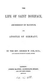 The life of Saint Boniface,Archbishop of Mayence and Apostle of Germany
