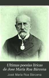 Ultimas poesías líricas de Jose María Roa Bárcena: Volumen 1