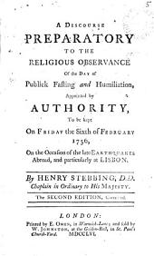 A Discourse Preparatory to the Religious Observance of the Day of Publick Fasting and Humiliation: Appointed by Authority, to be Kept on Friday the Sixth of February 1756, ... By Henry Stebbing, |. ...