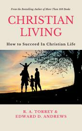 CHRISTIAN LIVING: How to Succeed in the Christian Life [Updated and Expanded]