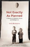 Not Exactly as Plaaned  A memoir of Adoption  Secrets and Abiding Love PDF