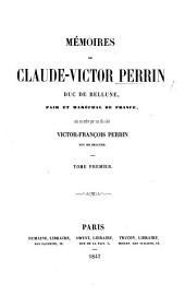 Mémoires de C.-V. Perrin ... mis en ordre [with a biographical introduction] par son fils aîné V. F. Perrin, Duc de Bellune