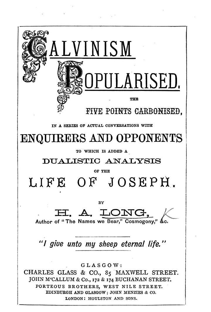 Calvinism popularised ... in a series of ... conversations with enquirers and opponents. To which is added a dualistic analysis of the life of Joseph