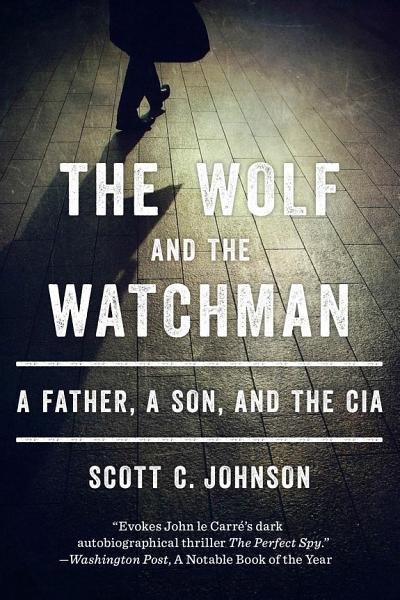 Download The Wolf and the Watchman  A Father  a Son  and the CIA Book