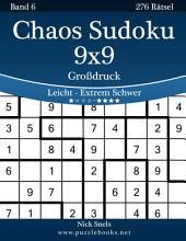 Chaos Sudoku 9x9 Großdruck - Leicht bis Extrem Schwer - Band 6 - 276 Rätsel
