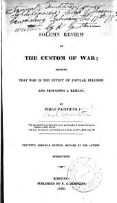 A solemn review of the custom of war: showing that war is the effect of popular delusion, and proposing a remedy