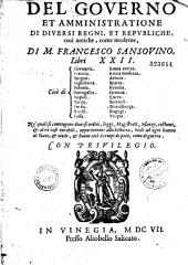 Del Governo et amministratione di diversi regni et republiche, cosi antiche come moderne, di M. Francesco Sansovino, libri XXII...