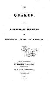 The Quaker, Being a Series of Sermons by Members of the Society of Friends ...