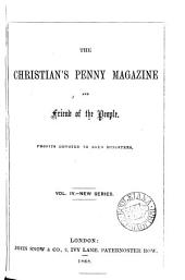 The Christian's penny magazine, and friend of the people [ed. by J. Campbell and F.S. Williams].