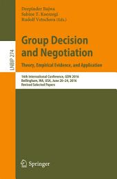 Group Decision and Negotiation. Theory, Empirical Evidence, and Application: 16th International Conference, GDN 2016, Bellingham, WA, USA, June 20-24, 2016, Revised Selected Papers