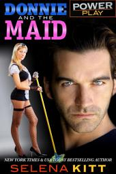 Power Play: Donnie and the Maid: (Steamy, BDSM, Spanking, Taboo Romance, Erotic Sex Stories)