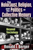 The Holocaust  Religion  and the Politics of Collective Memory PDF