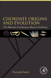 Chordate Origins and Evolution: The Molecular Evolutionary Road to Vertebrates