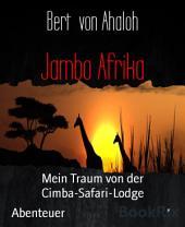 Jambo Afrika: Mein Traum von der Cimba-Safari-Lodge