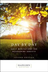 Day by Day: Daily Meditations for Recovering Addicts, Second Edition