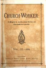 The Church Worker: A Magazine for Sunday School Teachers and Church-Workers generally Vol. III-1884