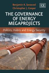 The Governance of Energy Megaprojects: Politics, Hubris and Energy Security