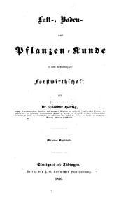 Lehrbuch für Förster und für die, welche es werden wollen: Luft-, Boden- und Pflanzen-Kunde in ihrer Anwendung auf Forstwirthschaft. 1