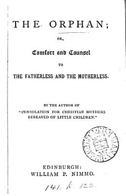 The orphan  or  Comfort and counsel to the fatherless and motherless  by the author of  Consolation for Christian mothers   PDF