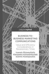 Business-to-Business Marketing Communications: Value and Efficiency Considerations in Recessionary Times