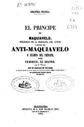 El príncipe de Maquiavelo: precedido de la biografía del autor ; y seguido del Anti-Maquiavelo o exámen del príncipe