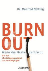 Burn-out - Wenn die Maske zerbricht: Wie man Überbelastung erkennt und neue Wege geht -