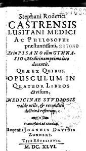 Stephani Roderici Castrensis... opusculum in quatuor libros divisum...