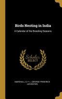 Birds Nesting in India: A Calendar of the Breeding Seasons