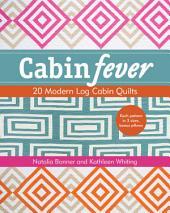 Cabin Fever: 20 Modern Log Cabin Quilts