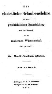 Die christliche Glaubenslehre in ihrer geschichtlichen Entwicklung: und im Kampfe mit der modernen Wissenschaft, Band 1