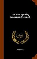 The New Sporting Magazine  Volume 5 PDF