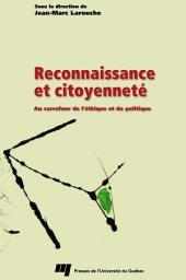 Reconnaissance et Citoyenneté: Au Carrefour de lÉthique et du Politique