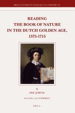 Reading the Book of Nature in the Dutch Golden Age, 1575-1715