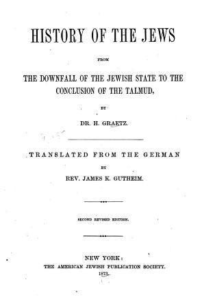 History of the Jews from the Downfall of the Jewish State to the Conclusion of the Talmud PDF