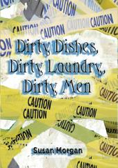 Dirty Dishes, Dirty Laundry, Dirty Men